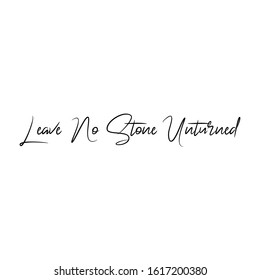 Leave No Stone Unturned Quote. An Inspiring Motivational Life Quote for Banner Design, Wall Art, Social Media Post, Poster and Sticker Isolated on White Background.