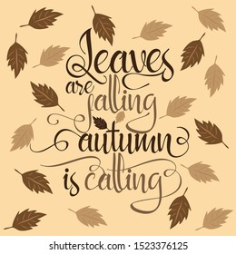 Leaves are falling autumn is calling- autumnal saying handwritten text, with leaves on beige background. Perfect for greeting cards, posters, textiles, mug and gifts.