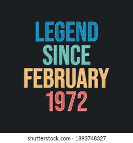 Legend since February 1972 - retro vintage birthday typography design for Tshirt