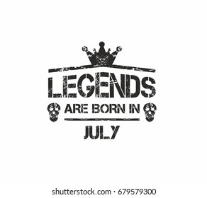 Legends are born in July. Grunge vector for t-shirt