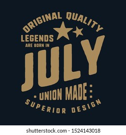 Legends are born in July t-shirt print design. Vintage typography for badge, applique, label, t shirt tag, jeans, casual wear, and printing products. Vector illustration.