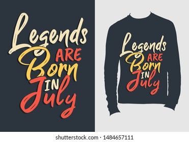 Legends are born in july. typography design for t-shirt