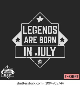 Legends are born in July vintage t-shirt stamp. Design for badge, applique, label, t-shirts print, jeans and casual wear. Vector illustration.