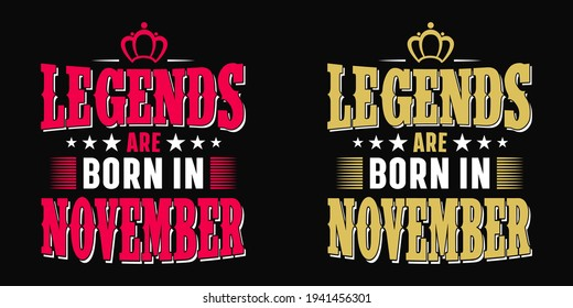 Legends are born in November - t-shirt, typography, ornament vector - Good for kids or birthday girls scrap booking, posters, greeting cards, banners, textiles, or gifts, clothes
