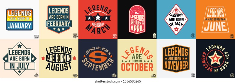 Legends are born in various months vintage typography set. Design for the badge, tee stamp, applique, label, t-shirt print, jeans, and casual wear. Vector illustration.