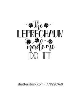 The leprechaun made me do it. St. Patrick's Day quote typography lettering greeting card template