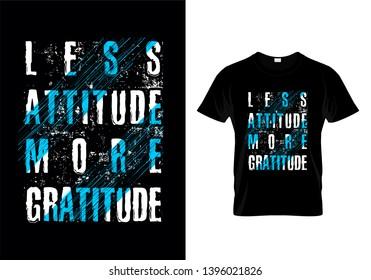 Less Attitude More Gratitude Typography T Shirt Design Vector