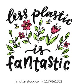 Less plastic is fantastic. Motivational  phrase. Vector lettering illustration.