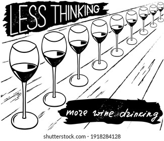 Less thinking more wine drinking. Funny saying for posters, cafe  and bar, t-shirt design. Brush calligraphy. Hand illustration  of bottle, glass and lettering. Vector design