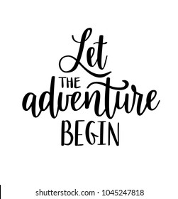 Let the adventure begin vector lettering. Motivational inspirational travel quote. T-shirt, wall poster, mug print, home decor, blog design