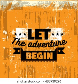 Let the adventure begin. Vector quote typographical background with vintage grunge texture.  Template for card banner poster.