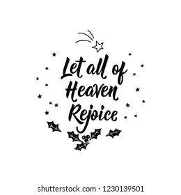 Let All of Heaven Rejoice. Merry Christmas. Lettering. Hand drawn vector illustration. element for flyers, banner, t-shirt and posters winter holiday design. Modern calligraphy