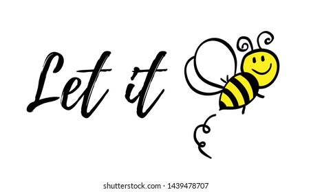 Let it bee phrase with doodle bee on white background. Lettering poster, card design or t-shirt, textile print. Inspiring creative motivation quote placard.