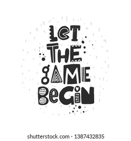 Let the game begin. Hand drawn lettering, quote sketch typography. Motivational handwritten phrase. Vector inscription slogan. Inspirational poster, t shirt design, print, placard, cartoon card