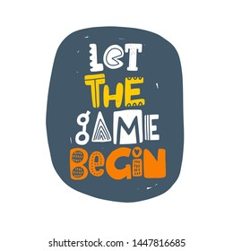 Let the game begin. Hand drawn lettering, quote sketch typography. Motivational handwritten phrase. Vector inscription slogan. Inspirational poster, t shirt design, print, placard, postcard, card