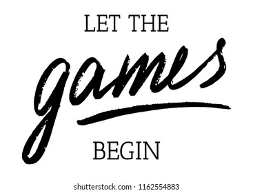 Let the the games begin, Hand sketched card, typography slogan . Hand drawn lettering sign. Banner, postcard, poster, stickers, tag. Games - Vector illustration