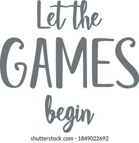 let the games begin logo sign inspirational quotes and motivational typography art lettering composition design