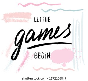 Let the games begin text, Vector banner with the text: games , Hand sketched typography slogan. Hand drawn sign isolated on splash water background. Badge, icon, logo, tag, illustration