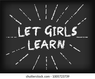 Let girls learn! Support school, literacy, and education opportunities for female students worldwide. Chalkboard background.