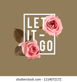 Let it go slogan.Watercolor roses and leaves for greeting card, invitation card for wedding, birthday and other holiday. Vector illustration
