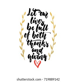 Let our lives be full of both thanks and giving - Thanksgiving hand drawn lettering quote isolated on the white background. Fun brush ink inscription for greeting card or t-shirt print, poster design