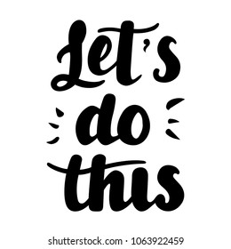 Let s do this vector lettering card.Motivational phrase. Handwritten modern brush calligraphy for invitation and greeting card, t-shirt, prints, posters. Apparel design.
