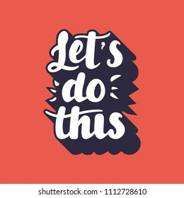 Let s do this vector lettering card. Motivational illustration phrase. Handwritten modern brush calligraphy for invitation and greeting card, t-shirt, prints, posters label, badge. Apparel design.