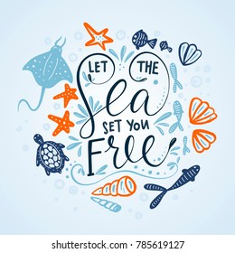 Let the sea set you free. Vector lettering card with handdrawn phrase with fishes, stingray, turtle, starfishes and shells.