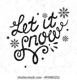 Let it snow. Christmas lettering with snowflakes. Hand written calligraphy on grunge background. Black and white. Vector