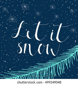 Let it snow  text on a winter background, snow and snowflakes. Greeting card template, poster with quote, T-shirt design or home decor element. Vector typography.