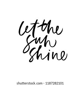 Let the sun shine phrase. Handwritten lettering quote for the hot summer season. Modern brush calligraphy.