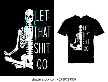 Let that shit go meditation and yoga vector illustration print design for t shirt. Modern motivational typography slogan for print, mug, card, poster. positive sayings and inner peace.