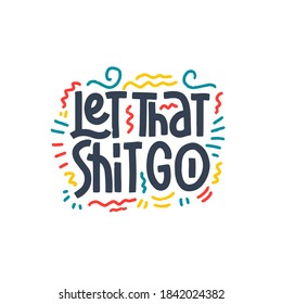 Let That Shit Go. Typography, Design Vector