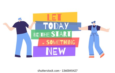 Let Today Be Start of Something New Text and People around. Inspiring Creative Motivation Quote Poster Template. Vector Banner Design Illustration. Woman Motivation Slogan. Change for Better Concept