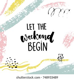 Let the weekend begin. Fun quote about saturday, office motivation quote. Vector calligraphy on white background with brush strokes and hand marks.