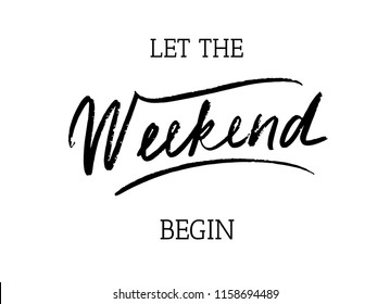 Let the weekend begin, Vector banner with the text: weekend , Hand sketched weekend  lettering typography. Hand drawn weekend sign. Badge, icon, logo, tag, illustration