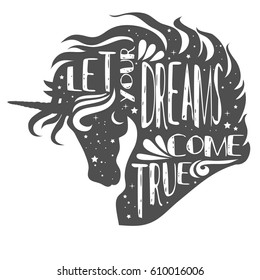 Let your dreams come true. Magic unicorn head silhouette with quote.  Beautiful fantasy print for t-shirt design.  Inspirational and motivational vector