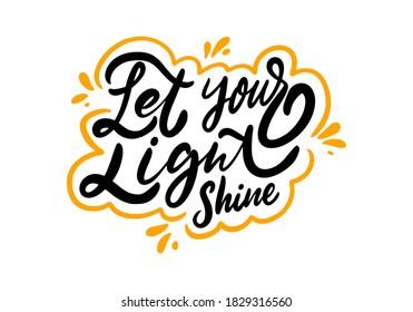 Let your light shine. Black ink lettering phrase. Modern calligraphy. Vector illustration. Isolated on white background.