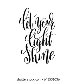 let your light shine black and white hand written lettering positive quote, inspirational and motivational slogan, calligraphy vector illustration