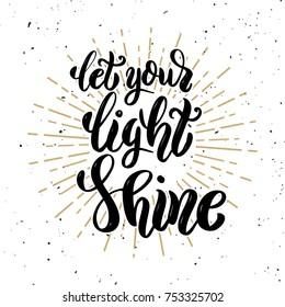 Let your light shine. Hand drawn motivation lettering quote. Design element for poster, banner, greeting card. Vector illustration