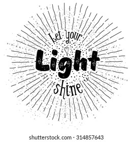 'Let your light shine' inspirational quote on background with monochrome star burst with ray. Design in hipster style. EPS10 vector.