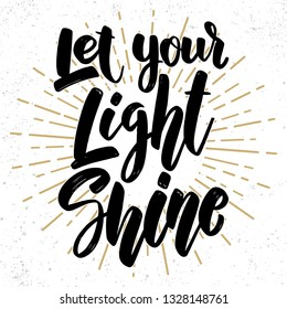 Let your light shine. Lettering phrase on grunge background. Design element for poster, card, banner, flyer. Vector illustration