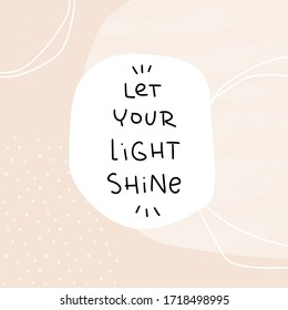 Let your light shine quote vector design with handwritten phrase and modern abstract pastel peach background with circles and light paint strokes artistic texture.