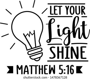Let Your Light Shine - Religious niche quote vector design