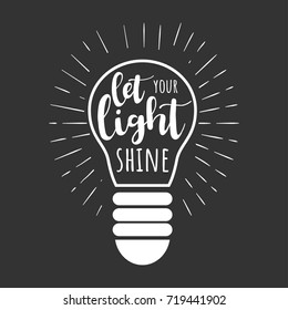 Let your light shine. Vector motivation illustration with lettering and lightbulb