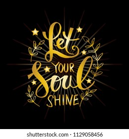 Let Your Soul Shine. Motivational  qoute.