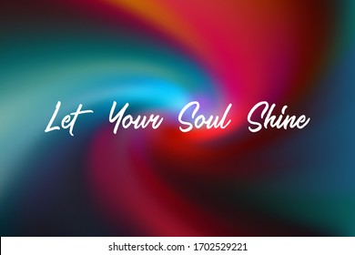 Let Your Soul Shine motivational poster with inspirational quote on holographic vector background. Motivation concept to glow and shine. Let Your Soul Shine quote slogan.