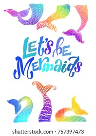 Let's be Mermaids. Fancy poster with hand drawn lettering and tails illustrations