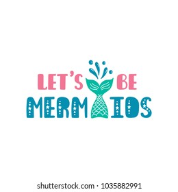 Let's be mermaids. Inspiration quote about summer in scandinavian style. Hand drawn typography design. Colorful vector illustration EPS10 isolated on white background.