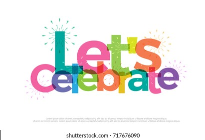 Let's celebrate colorful logo. Let's celebrate typography design with fireworks Use as photo overlay, place to card, poster, prints, t shirt. Vector Illustration